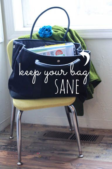 Helpful reminders for keeping a bag sane and clutter-free.