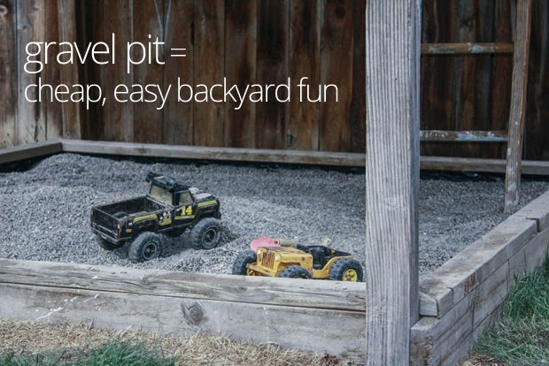 A gravel pit is easy, cheap fun and cleaner than a sandbox.
