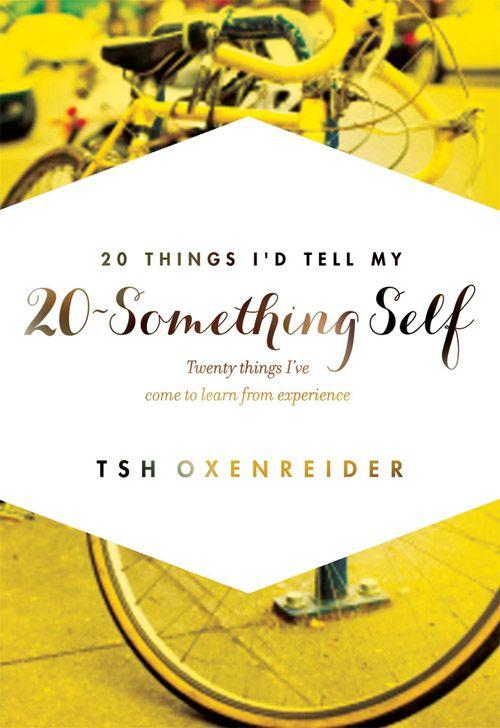 20 things I'd tell my 20-something self, by Tsh Oxenreider