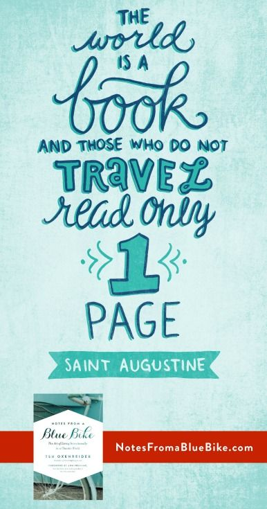 The world is a book and those who do not travel read only one page. -Augustine