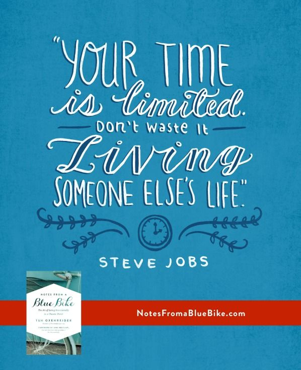 Your time is limited. Don't waste it living someone else's life. -Steve Jobs