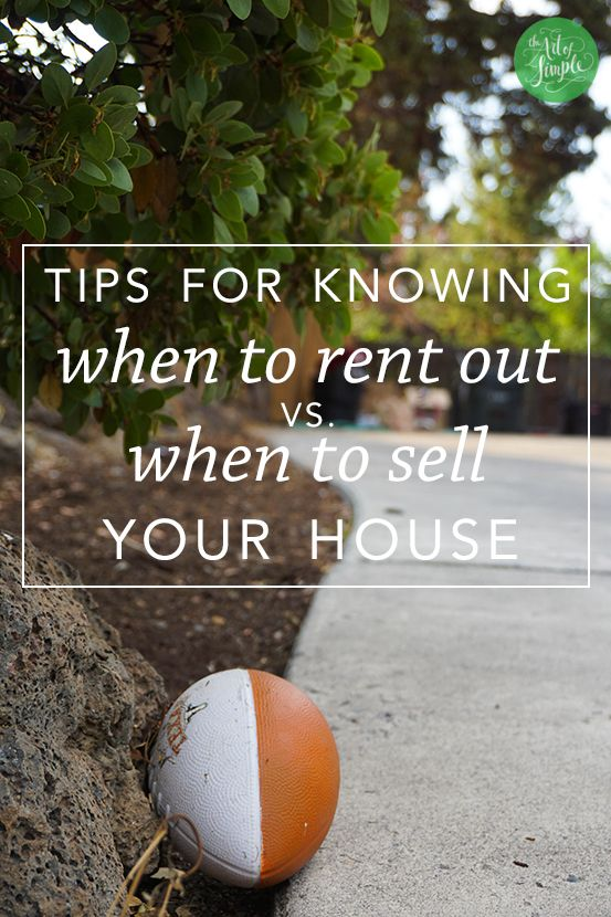 Tips for knowing when to rent out vs when to sell your house.