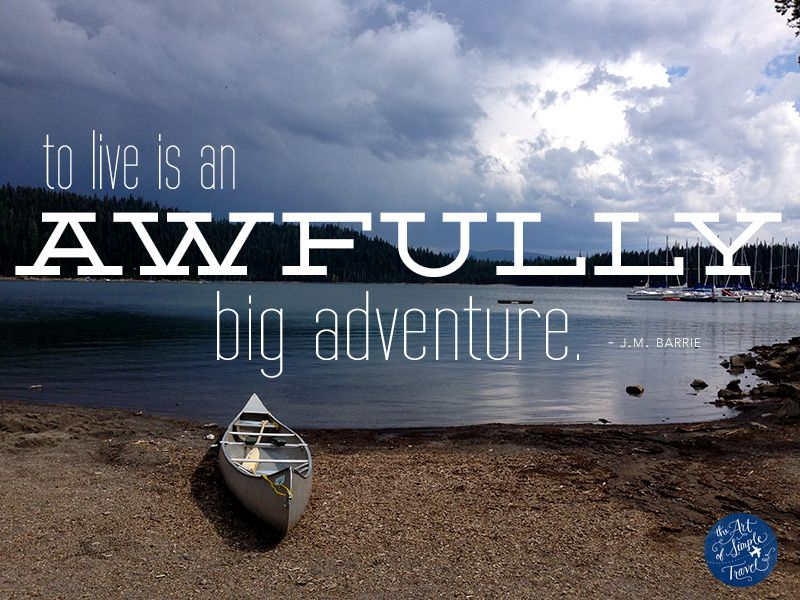 To live is an awfully big adventure. -JM Barrie