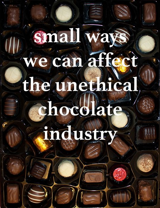 Small ways we can affect the unethical chocolate industry (from The Art of Simple).