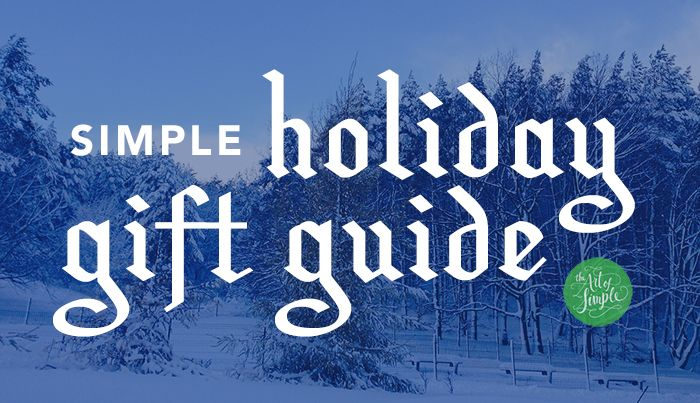 A Simple Holiday Gift Guide—lots of clutter-free gift ideas for kids, tweens & teens, grandparents, and more.