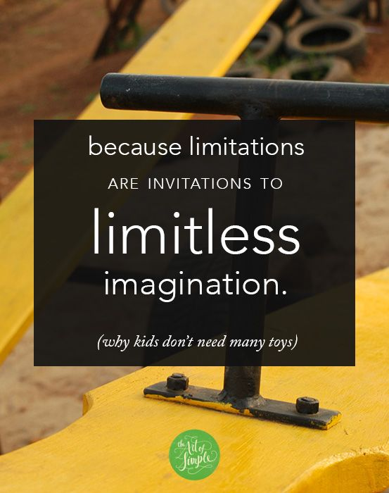 Limitations are invitations to limitless imagination: why kids don't need many toys. (Actually, this is true for all of us!)