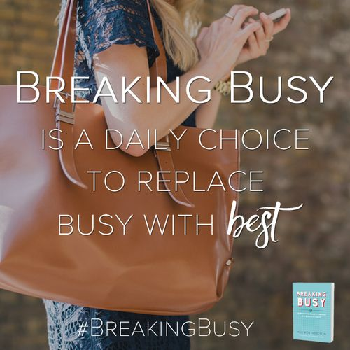 Breaking Busy is a daily choice
