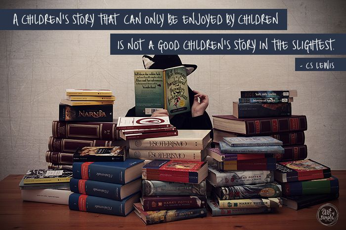 """""""A children's story that can only be enjoyed by children is not a good children's story in the slightest."""" ― C.S. Lewis"""