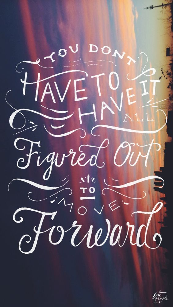 You don't have to have it figured out to move forward.